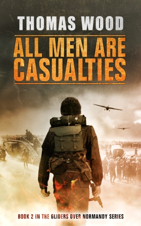 All Men are Casualties by Thomas Wood Book 2 in the Gliders over Normandy series